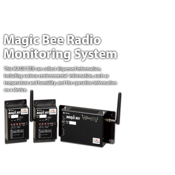 Magic Bee Radio Monitoring System This MAGIC BEE can collect dispersed information, including various environmental information, such as temperature and humidity, and the operation information on a device.